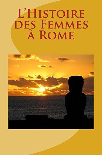 L'Histoire des Femmes à Rome de Gaston Boissier http://www.amazon.fr/dp/1523755016/ref=cm_sw_r_pi_dp_dA7Rwb116RR8M