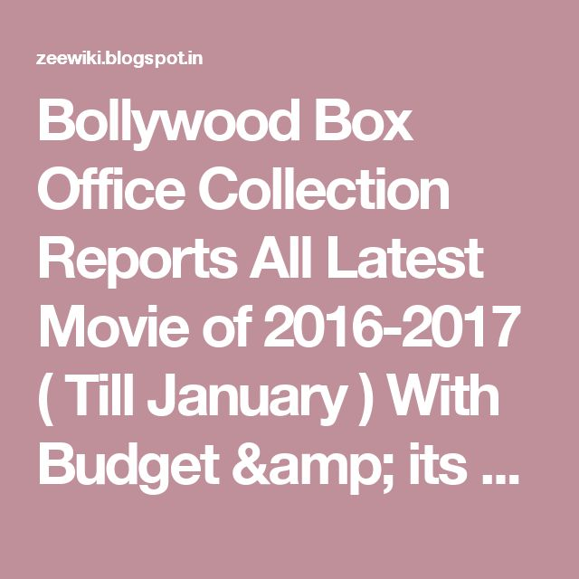 Bollywood Box Office Collection Reports All Latest Movie of 2016-2017 ( Till January ) With Budget & its Profit (Hit or Flop)  - Zee Wiki: Upcoming Bollywood, Telugu, Punjabi Movie, Hindi Serials, Indian TV Shows, BARC Rating