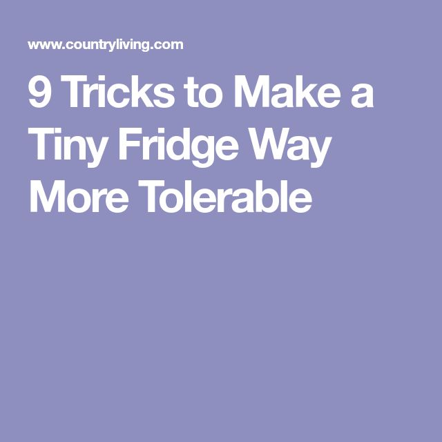 9 Tricks to Make a Tiny Fridge Way More Tolerable