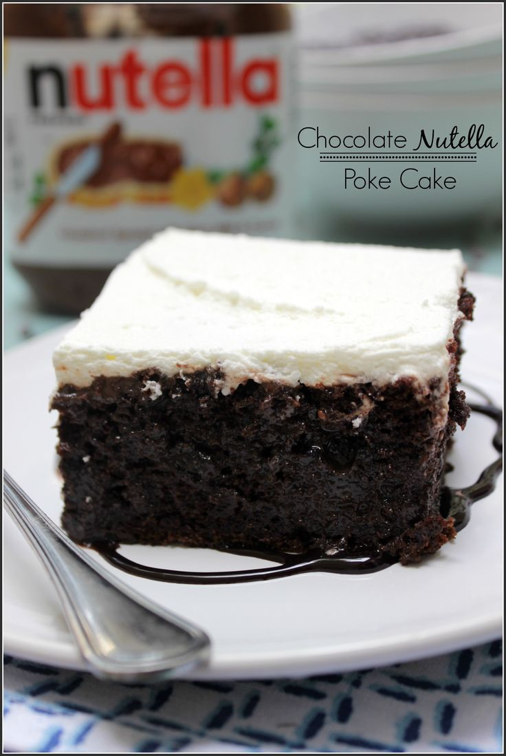 Chocolate Nutella Poke Cake Recipe Cakes Poke Cakes