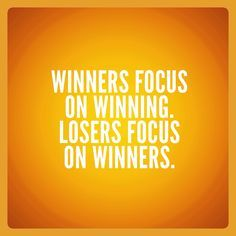 winners focus on winning and losers focus on winners - Google Search