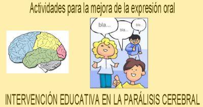 Actividades para la mejora de la expresión oral INTERVENCIÓN EDUCATIVA EN LA PARÁLISIS CEREBRAL