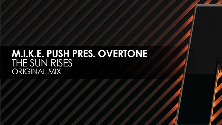 M.I.K.E. Push presents Overtone - The Sun Rises
