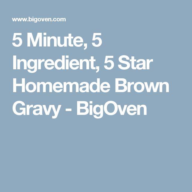 5 Minute, 5 Ingredient, 5 Star Homemade Brown Gravy - BigOven