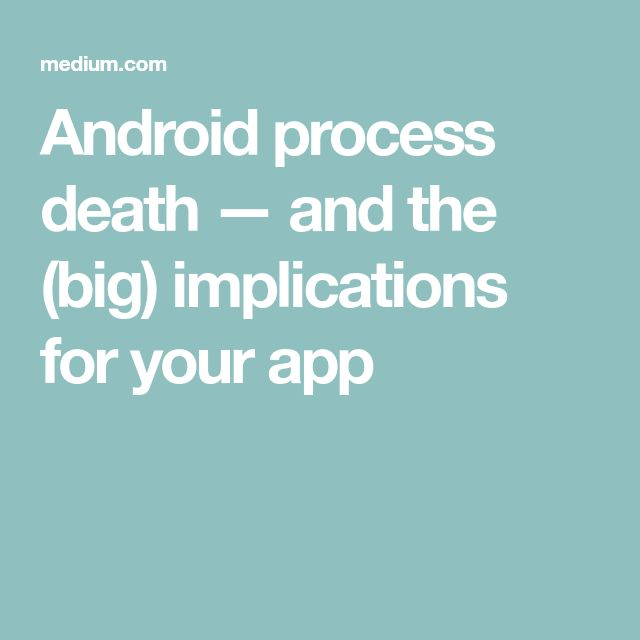 Android process death — and the (big) implications for your app