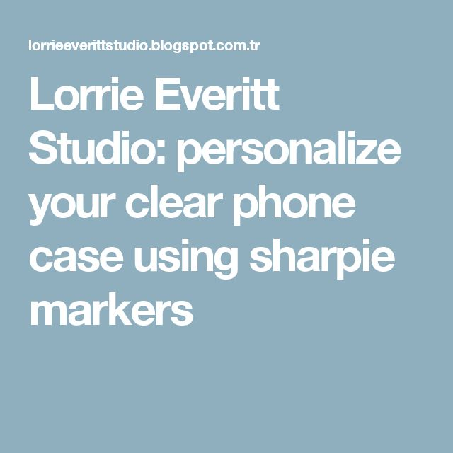 Lorrie Everitt Studio: personalize your clear phone case using sharpie markers