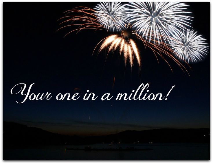 """Your one in a million, once in a lifetime - you made me discover why there is stars above us!""  http://www.karenofford.com/Blog-Your-one-in-a-million.html#Blog-Your-one-in-a-million"