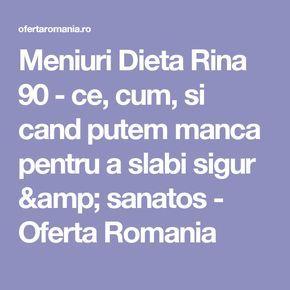 Meniuri Dieta Rina 90 - ce, cum, si cand putem manca pentru a slabi sigur & sanatos - Oferta Romania