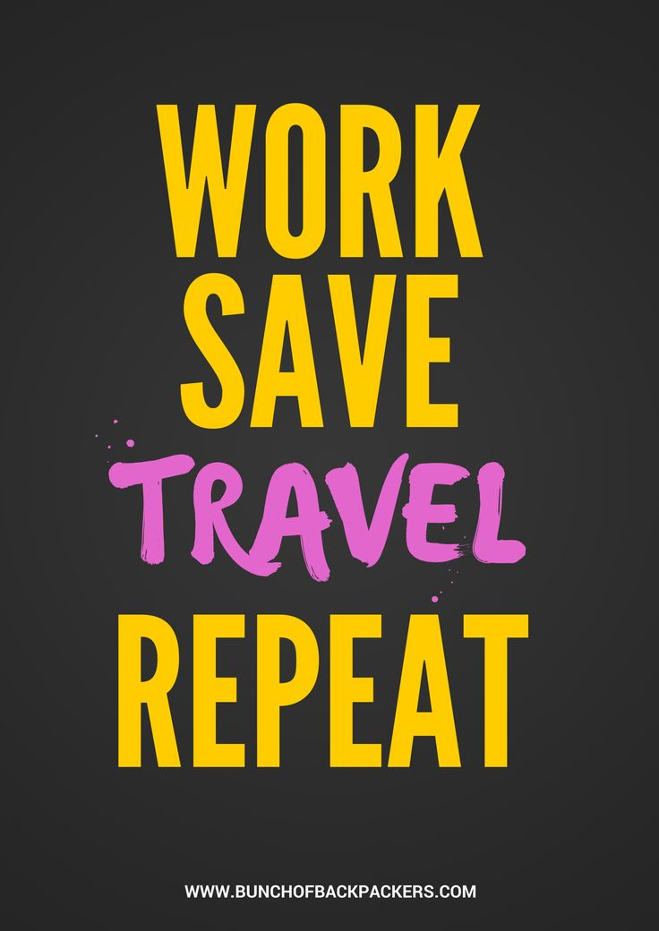 Travel wisdom - Work Save Travel Repeat.