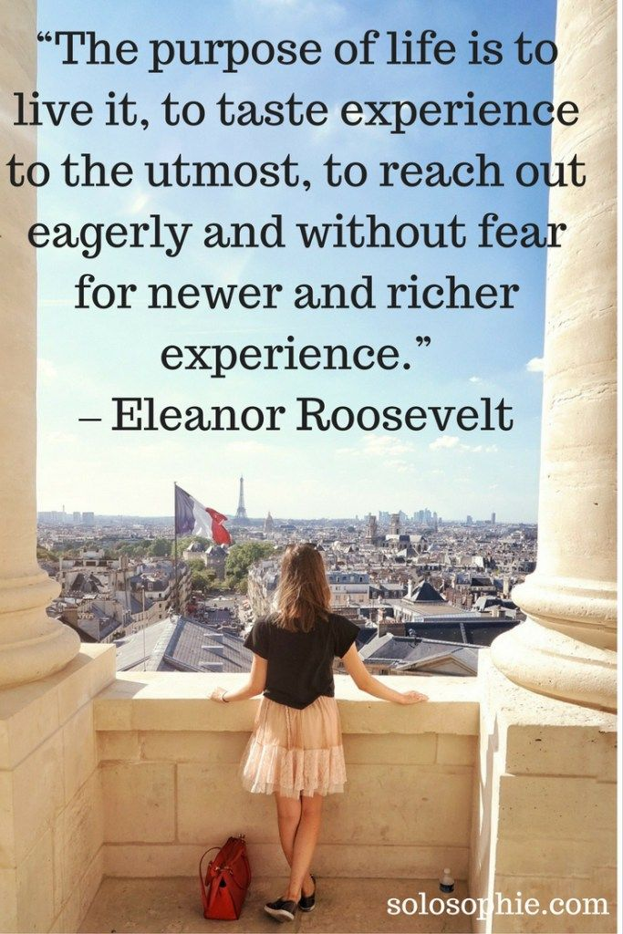 """The purpose of life it o live it, to taste experience to the utmost, to reach out eagerly and without fear for newer and richer experience"". - Eleanor Roosevelt  #quotes #inspirational"