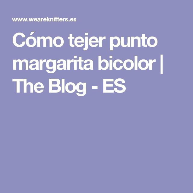 Cómo tejer punto margarita bicolor | The Blog - ES