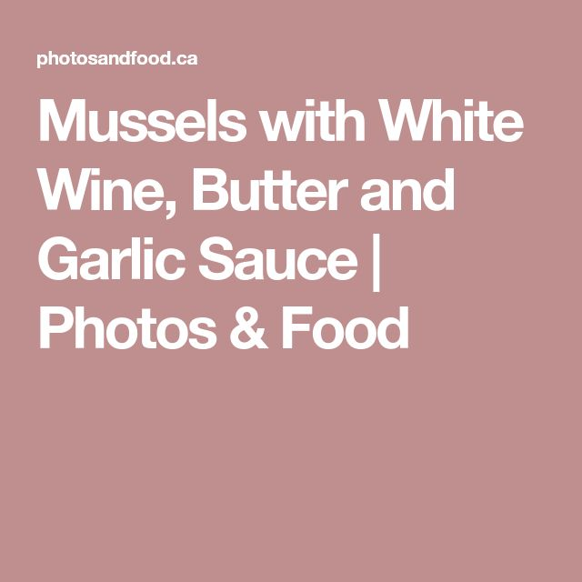 Mussels with White Wine, Butter and Garlic Sauce | Photos & Food