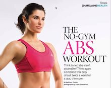 Great workout - no equipment required!! The best part, because you can do the workout ANYWHERE, you have no excuse to skip your workout! This was the second workout I ever created for Chatelaine. I remember the day we took the photographs - such great memories!