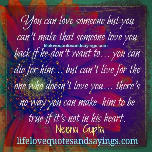 You Can Love Someone But You Canu0027t Make That Someone Love You Back If He  Donu0027t Want Tou2026 You Can Die For Himu2026 But Canu0027t Live For The One Who Doesnu0027t  Love ...