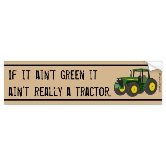 Not a tractor if it's not green. bumper sticker john deere
