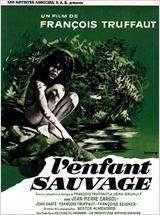 L'enfant sauvage de François Truffaut ( 1970 ) L'histoire vraie d'un enfant sauvage trouvé en Aveyron et soigné par le docteur Itard.