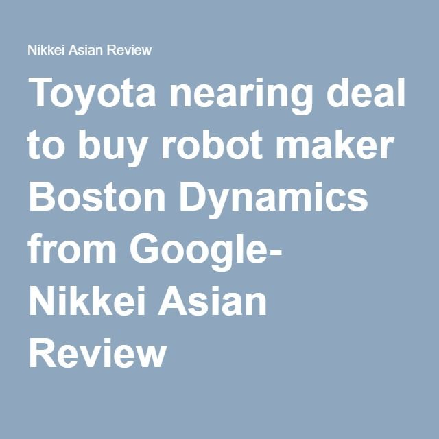 Toyota nearing deal to buy robot maker Boston Dynamics from Google- Nikkei Asian Review