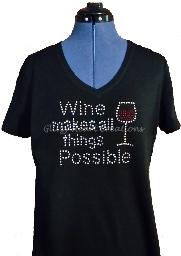 Rhinestone T-shirt - 'Wine makes all things Possible' Design, Women's Tee, Wine Humour -Crystal Decorated Shirt by GlitzyHeartCreations on Etsy