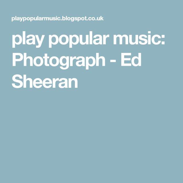 play popular music: Photograph - Ed Sheeran