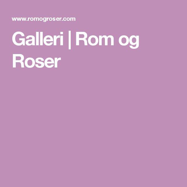 Galleri   Rom og Roser