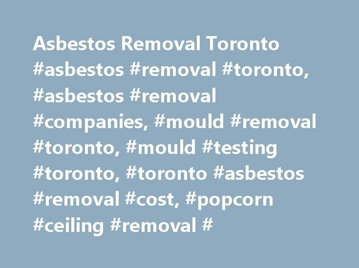 Asbestos Removal Toronto #asbestos #removal #toronto, #asbestos #removal #companies, #mould #removal #toronto, #mould #testing #toronto, #toronto #asbestos #removal #cost, #popcorn #ceiling #removal # http://indianapolis.remmont.com/asbestos-removal-toronto-asbestos-removal-toronto-asbestos-removal-companies-mould-removal-toronto-mould-testing-toronto-toronto-asbestos-removal-cost-popcorn-ceiling-removal/  # ASBESTOS REMEDIATION AND MOULD REMOVAL IN TORONTO AND AREA Air Doctors Removes…