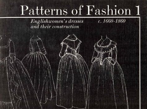 Patterns of Fashion 1: Englishwomen's Dresses and their