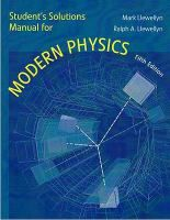 Student's solutions manual for Modern physics, fifth edition, [by] Paul A. Tipler, Ralpg A. Llewellyn / prepared by Mark J. Llewellyn School of Electrical Engineering and Computer Science, University of Central Florida #novetatsfiq2017