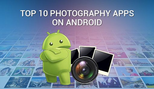Top 10 Photography Apps on Android