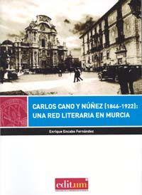 Carlos Cano y Núñez (1846-1922) : una red literaria en Murcia /Enrique Encabo Fernández.- Murcia : Universidad de Murcia. Servicio de Publicaciones, 2013.-- 480 p.-( Editum). https://alejandria.um.es/cgi-bin/abnetcl?ACC=DOSEARCH&xsqf99=610793