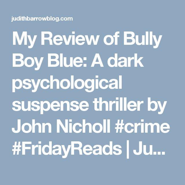 My Review of Bully Boy Blue: A dark psychological suspense thriller by John Nicholl #crime #FridayReads | Judith Barrow