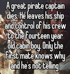 Ooh maybe the cabin boy is his son!! << I m ew that would be the first reaction of most, even a brother would be better and not as typical in my opinion