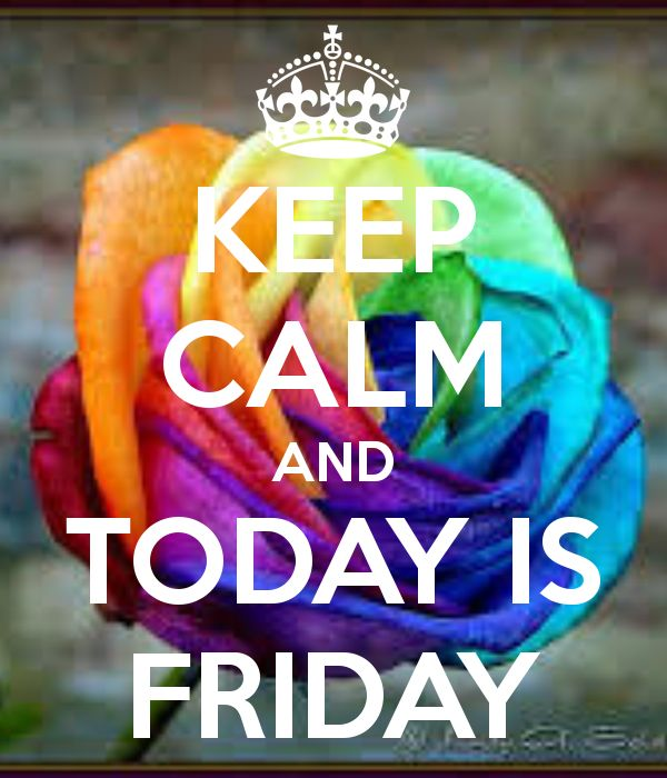 KEEP CALM TODAY IS FRIDAY