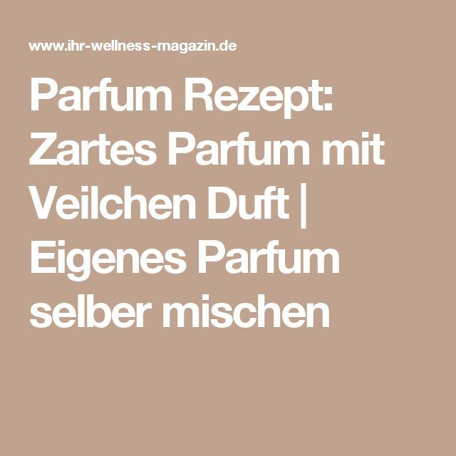 Parfum Rezept: Zartes Parfum mit Veilchen Duft   Eigenes Parfum selber mischen