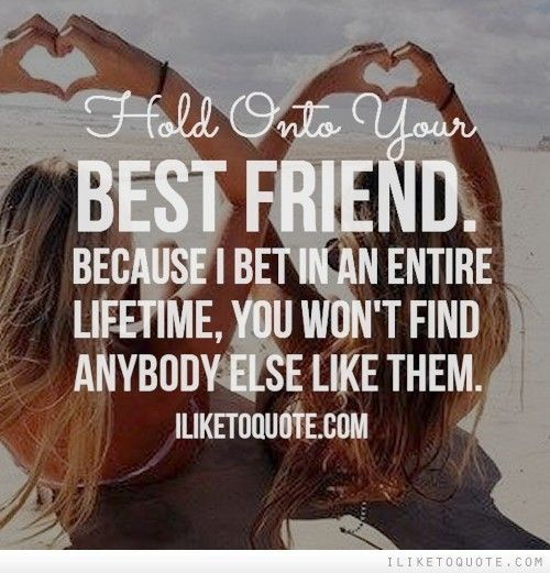 Hold onto your best friend, because I bet in an entire lifetime, you won't find anybody else like them.  #friendship #quotes #funny