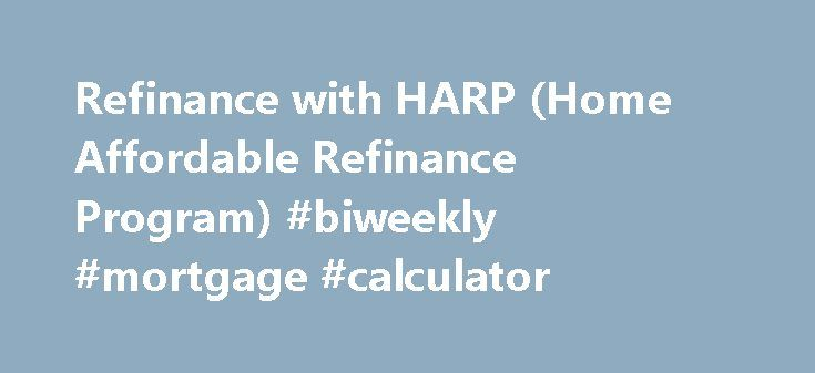 Refinance with HARP (Home Affordable Refinance Program) #biweekly #mortgage #calculator http://mortgage.remmont.com/refinance-with-harp-home-affordable-refinance-program-biweekly-mortgage-calculator/  #harp mortgage program # Check HARP Eligibility The Home Affordable Refinance Program (HARP) is a great option for homeowners who have little or no equity, or owe more than their home is worth. HARP will end September 30, 2017, so now is the time to check your eligibility. Answer a few…