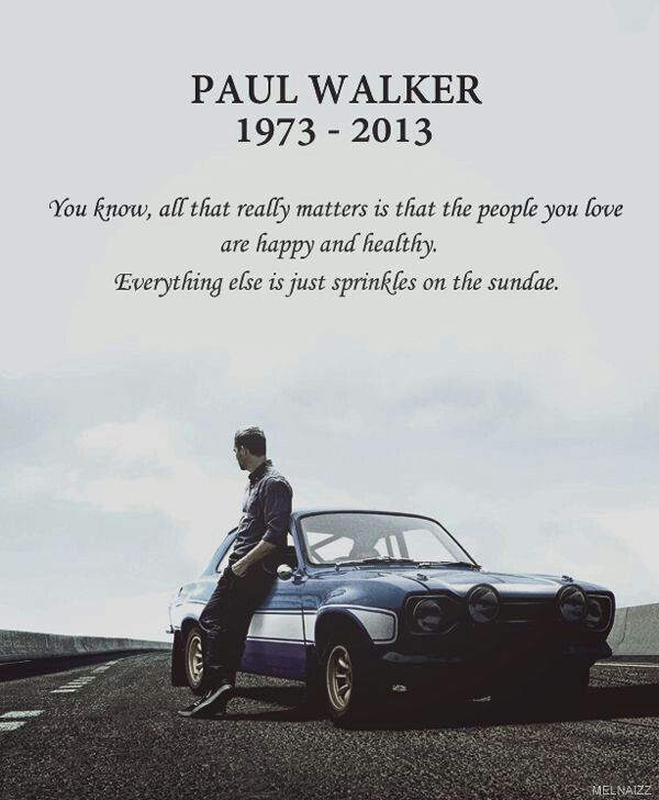 Paul Walker ... YOU ARE MISSED DEARLY                                                                                                                                                                                 More