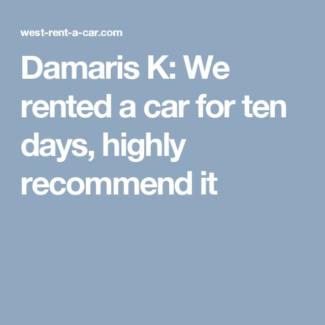 Damaris K: We rented a car for ten days, highly recommend it