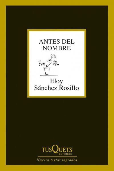 Antes del nombre / Eloy Sánchez Rosillo.-  Barcelona : Tusquets, 2013.  https://alejandria.um.es/cgi-bin/abnetcl?ACC=DOSEARCH&xsqf99=602764