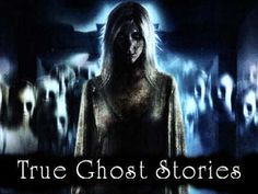 True Ghost Horror Stories | Scary true ghost stories and real life horror tales…