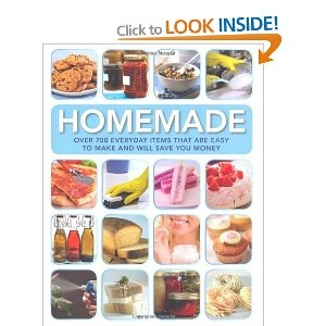 Homemade: Over 700 Everyday Items That are Easy to Make and Will Save You Money - This is the best book!