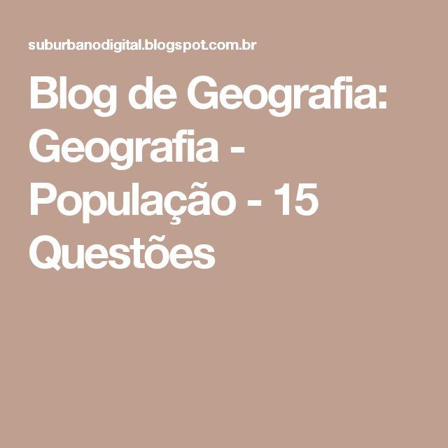 Blog de Geografia: Geografia - População -  15 Questões