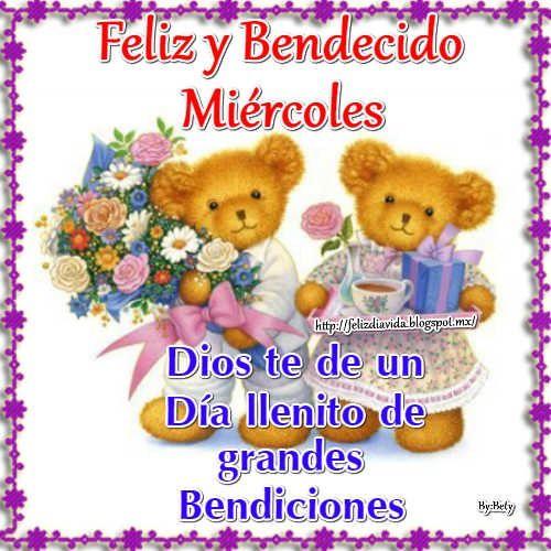 Feliz y Bendecido miércoles Dios te de un día llenito de grandes Bendiciones