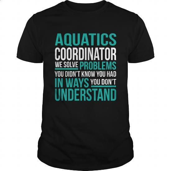 AQUATICS-COORDINATOR #tee #shirt. ORDER NOW => https://www.sunfrog.com/LifeStyle/AQUATICS-COORDINATOR-131484466-Black-Guys.html?60505
