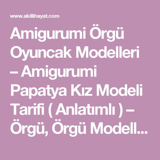 Amigurumi Örgü Oyuncak Modelleri – Amigurumi Papatya Kız Modeli Tarifi  ( Anlatımlı ) – Örgü, Örgü Modelleri, Örgü Örnekleri, Derya Baykal Örgüleri