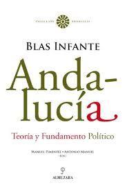 Andalucía : teoría y fundamento político / Blas Infante ; Manuel Pimentel y Antonio Manuel (eds.). -- Córdoba : Almuzara, 2008