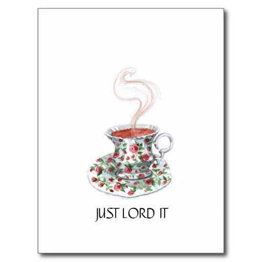 Just lord it -- with tea cup postcard