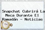 http://tecnoautos.com/wp-content/uploads/imagenes/tendencias/thumbs/snapchat-cubrira-la-meca-durante-el-ramadan-noticias.jpg Ramadan. Snapchat cubrirá La Meca durante el Ramadán - Noticias, Enlaces, Imágenes, Videos y Tweets - http://tecnoautos.com/actualidad/ramadan-snapchat-cubrira-la-meca-durante-el-ramadan-noticias/