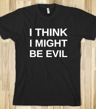 I THINK I MIGHT BE EVIL -  T-shirts, Organic Shirts, Hoodies, Kids Tees, Baby One-Pieces and Tote Bags