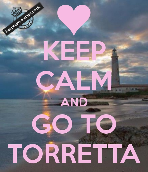 KEEP CALM AND GO TO TORRETTA