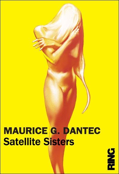 Le Bouquinovore: Satellite Sister, Maurice G Dantec